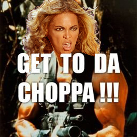 beyonce get to da choppa