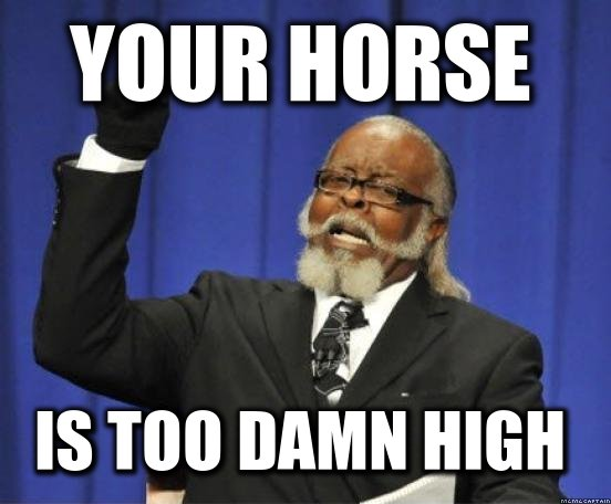 your horse is too damn high
